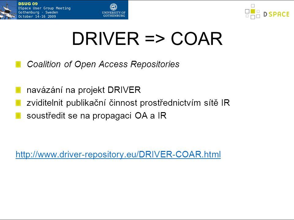 DRIVER => COAR Coalition of Open Access Repositories navázání na projekt DRIVER zviditelnit publikační činnost prostřednictvím sítě IR soustředit se na propagaci OA a IR http://www.driver-repository.eu/DRIVER-COAR.html