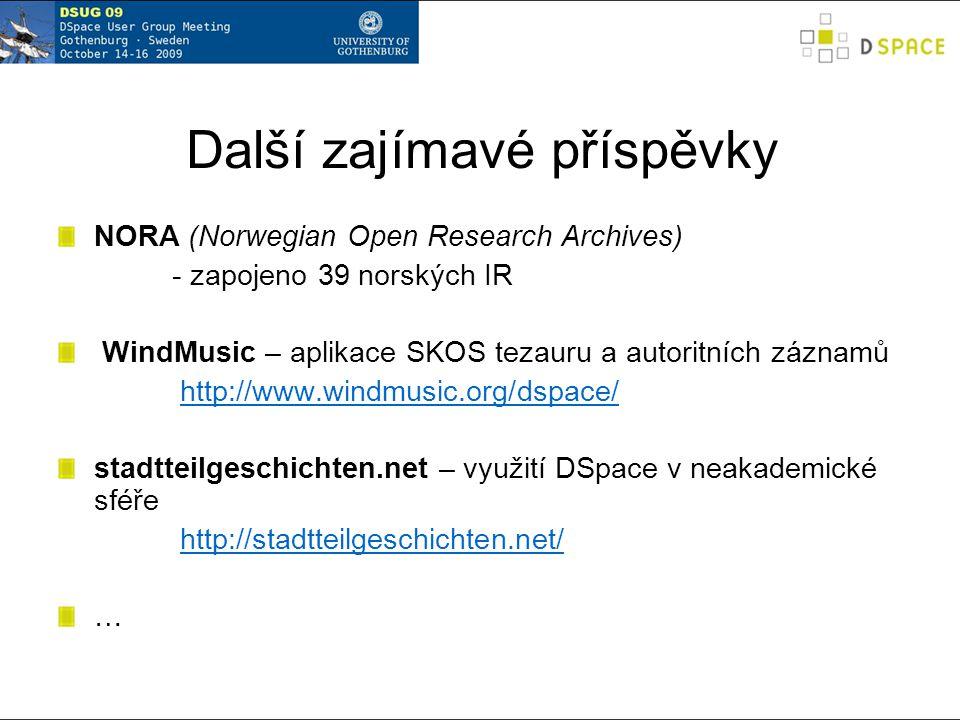 Další zajímavé příspěvky NORA (Norwegian Open Research Archives) - zapojeno 39 norských IR WindMusic – aplikace SKOS tezauru a autoritních záznamů http://www.windmusic.org/dspace/ stadtteilgeschichten.net – využití DSpace v neakademické sféře http://stadtteilgeschichten.net/ …