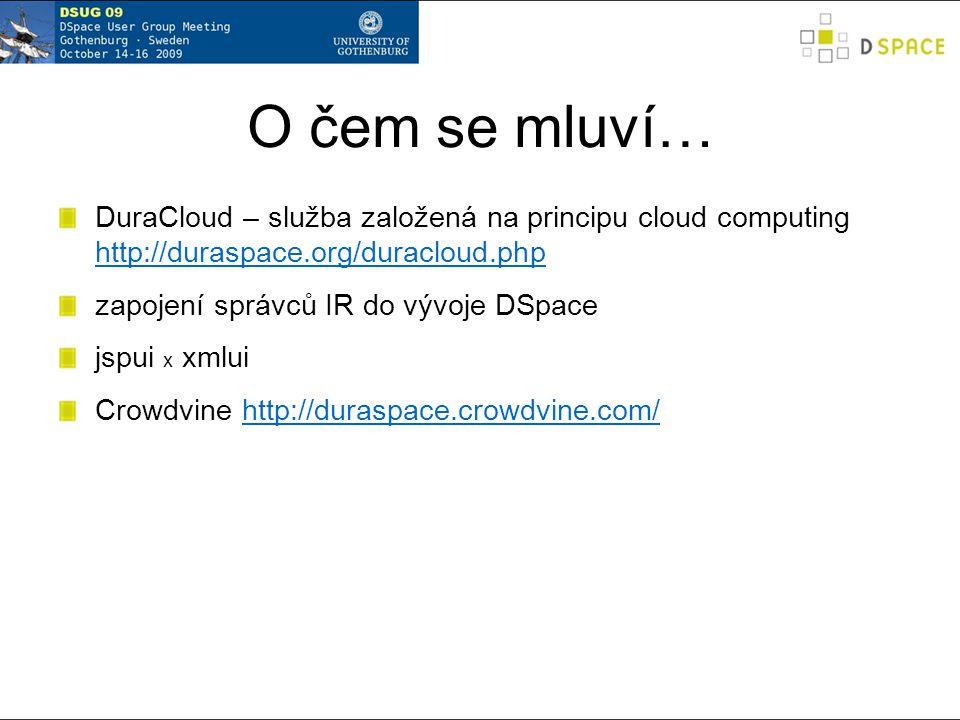 O čem se mluví… DuraCloud – služba založená na principu cloud computing http://duraspace.org/duracloud.php http://duraspace.org/duracloud.php zapojení správců IR do vývoje DSpace jspui x xmlui Crowdvine http://duraspace.crowdvine.com/http://duraspace.crowdvine.com/
