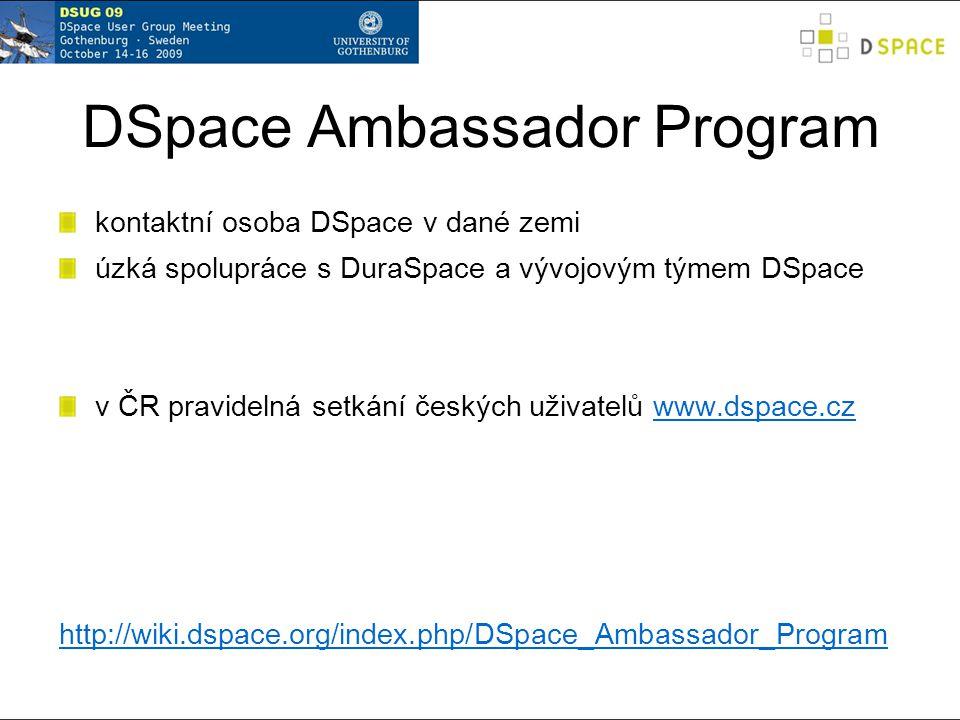 DSpace Ambassador Program kontaktní osoba DSpace v dané zemi úzká spolupráce s DuraSpace a vývojovým týmem DSpace v ČR pravidelná setkání českých uživatelů www.dspace.czwww.dspace.cz http://wiki.dspace.org/index.php/DSpace_Ambassador_Program