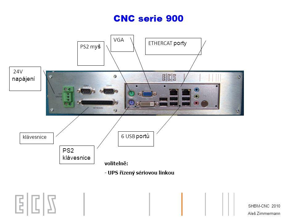 SHBM-CNC 2010 Aleš Zimmermann volitelně: - UPS řízený sériovou linkou 24V napájení CNC serie 900 klávesnice PS2 m yš PS2 klávesnice VGA 6 USB portů ETHERCAT porty