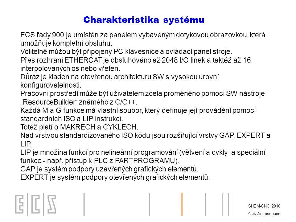 CPU Ethercat CRT + klávesnice + myš CRT + klávesnice + myš SERCOS® Ethercat / ECSLink MECHATROLINK Ovládací panel stroje SHBM-CNC 2010 Aleš Zimmermann ECS CNC řady 900.
