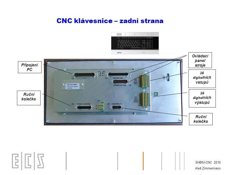 SHBM-CNC 2010 Aleš Zimmermann Ovládací panel stroje 16 digita lních vstupů 16 digital ních výstupů Ruční kolečko Připojení PC CNC klávesnice – zadní strana