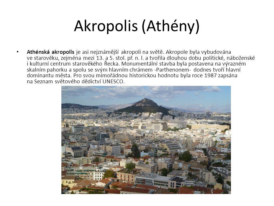 Akropolis (Athény) Athénská akropolis je asi nejznámější akropoli na světě.