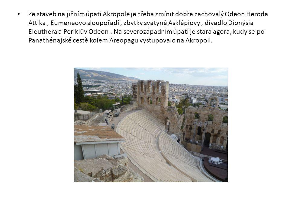 Ze staveb na jižním úpatí Akropole je třeba zmínit dobře zachovalý Odeon Heroda Attika, Eumeneovo sloupořadí, zbytky svatyně Asklépiovy, divadlo Dionýsia Eleuthera a Periklův Odeon.