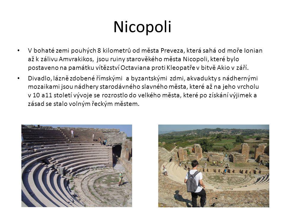 Nicopoli V bohaté zemi pouhých 8 kilometrů od města Preveza, která sahá od moře Ionian až k zálivu Amvrakikos, jsou ruiny starověkého města Nicopoli, které bylo postaveno na památku vítězství Octaviana proti Kleopatře v bitvě Akio v září.