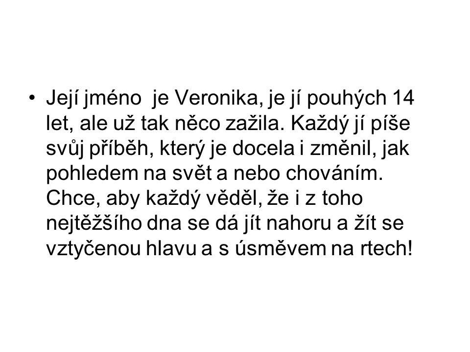 Její jméno je Veronika, je jí pouhých 14 let, ale už tak něco zažila. Každý jí píše svůj příběh, který je docela i změnil, jak pohledem na svět a nebo