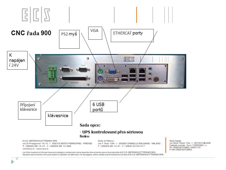 Sada opce: - UPS kontrolované přes sériovou linku 8 K napájen í 24V CNC řada 900 Přípojení klávesnice PS2 myš klávesnice VGA 6 USB portů ETHERCAT porty