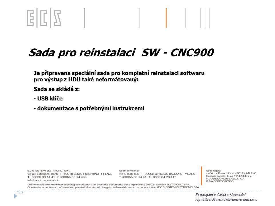 Sada pro reinstalaci SW - CNC900 Je připravena speciální sada pro kompletní reinstalaci softwaru pro výstup z HDU také neformátovaný: Sada se skládá z: - USB klíče - dokumentace s potřebnými instrukcemi 13 Zastoupení v České a Slovenské republice: Martin Interamericana.s.r.o.