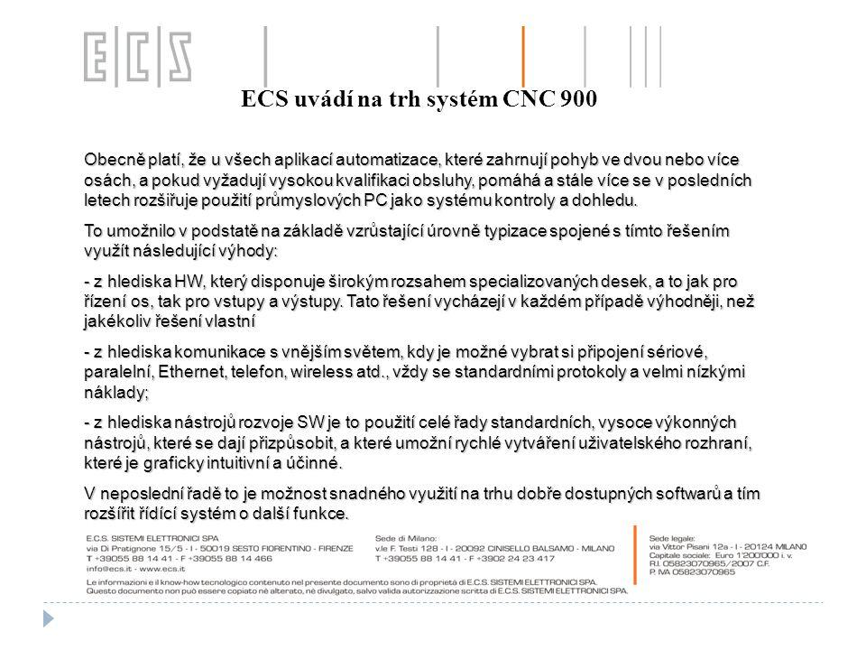 ECS uvádí na trh systém CNC 900 Obecně platí, že u všech aplikací automatizace, které zahrnují pohyb ve dvou nebo více osách, a pokud vyžadují vysokou kvalifikaci obsluhy, pomáhá a stále více se v posledních letech rozšiřuje použití průmyslových PC jako systému kontroly a dohledu.
