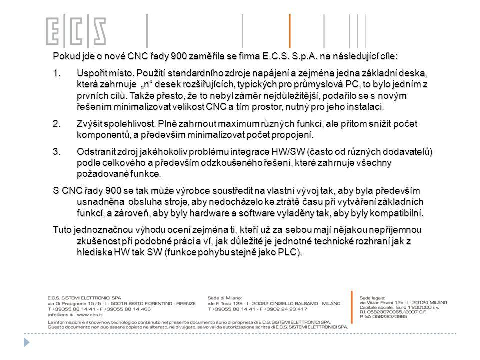 Pokud jde o nové CNC řady 900 zaměřila se firma E.C.S. S.p.A. na následující cíle: 1.Uspořit místo. Použití standardního zdroje napájení a zejména jed