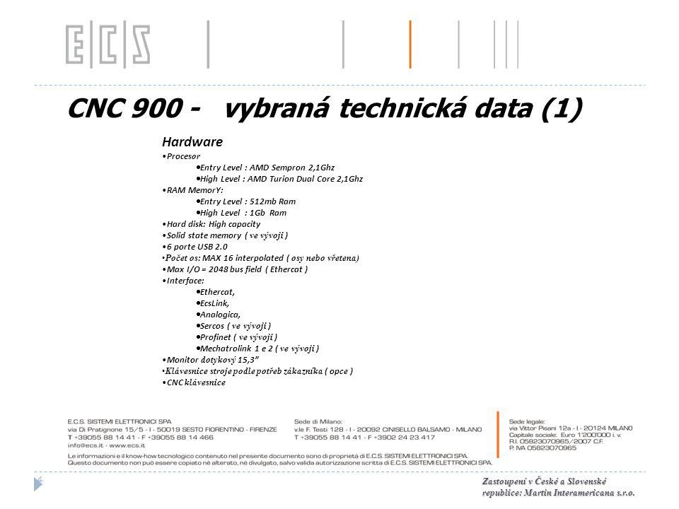 CNC 900 - vybraná technická data (1) 4 Zastoupení v České a Slovenské republice: Martin Interamericana s.r.o. Hardware Proce sor  Entry Level : AMD S