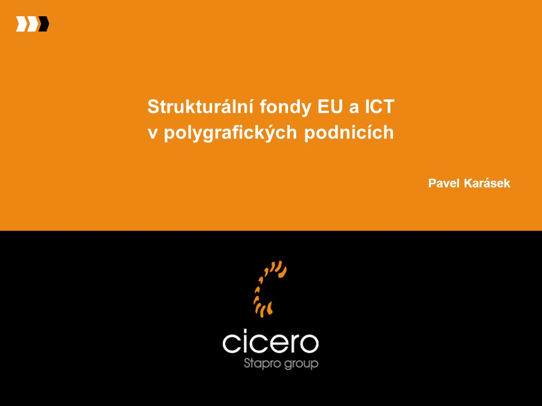 Děkuji za pozornost Pavel Karásek výkonný ředitel a jednatel CICERO Stapro Group s.r.o.