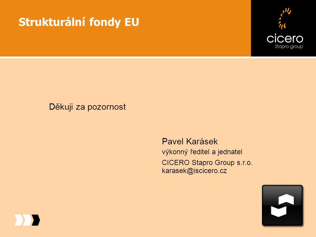 Děkuji za pozornost Pavel Karásek výkonný ředitel a jednatel CICERO Stapro Group s.r.o. karasek@iscicero.cz Strukturální fondy EU
