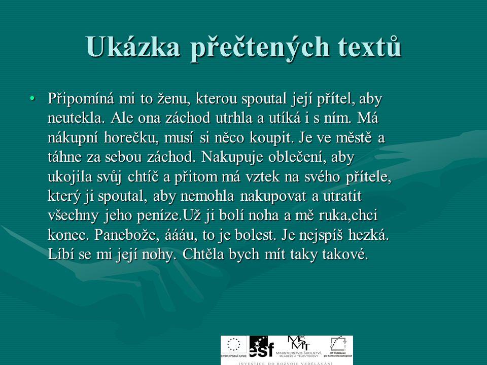 Ukázka přečtených textů Připomíná mi to ženu, kterou spoutal její přítel, aby neutekla.
