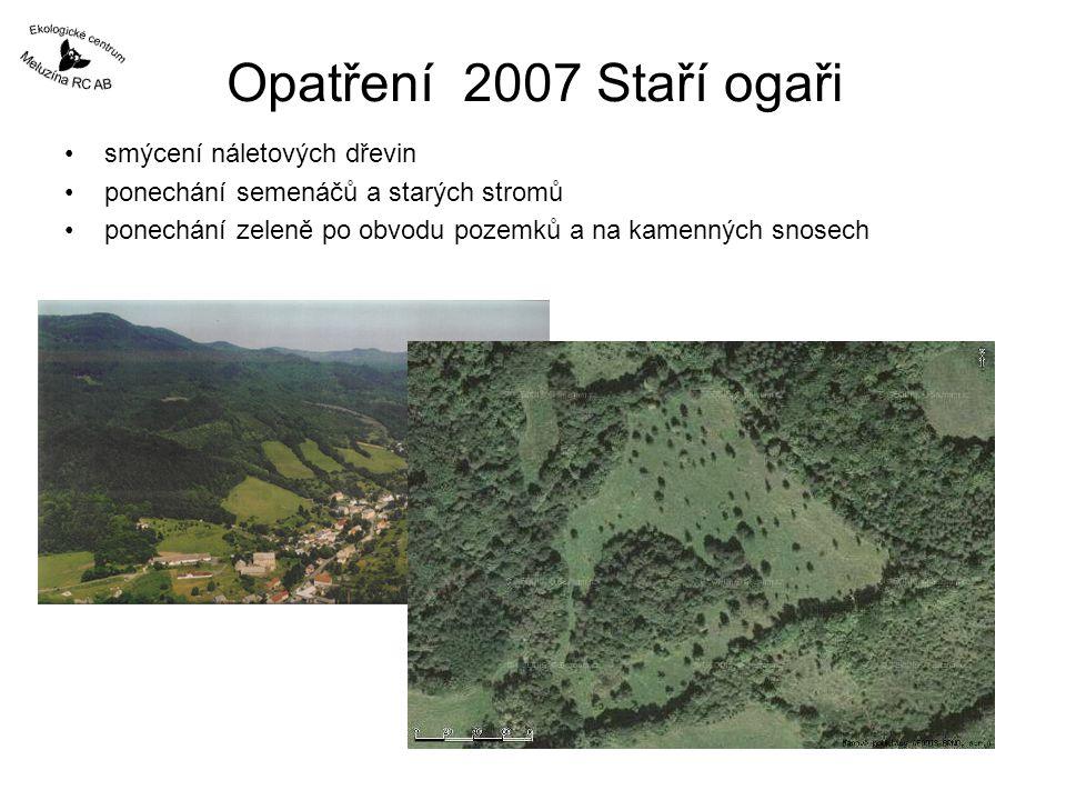 Opatření 2007 Staří ogaři smýcení náletových dřevin ponechání semenáčů a starých stromů ponechání zeleně po obvodu pozemků a na kamenných snosech