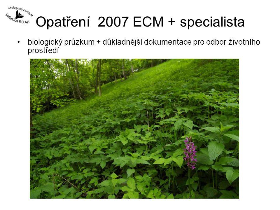 Opatření 2007 ECM + specialista biologický průzkum + důkladnější dokumentace pro odbor životního prostředí