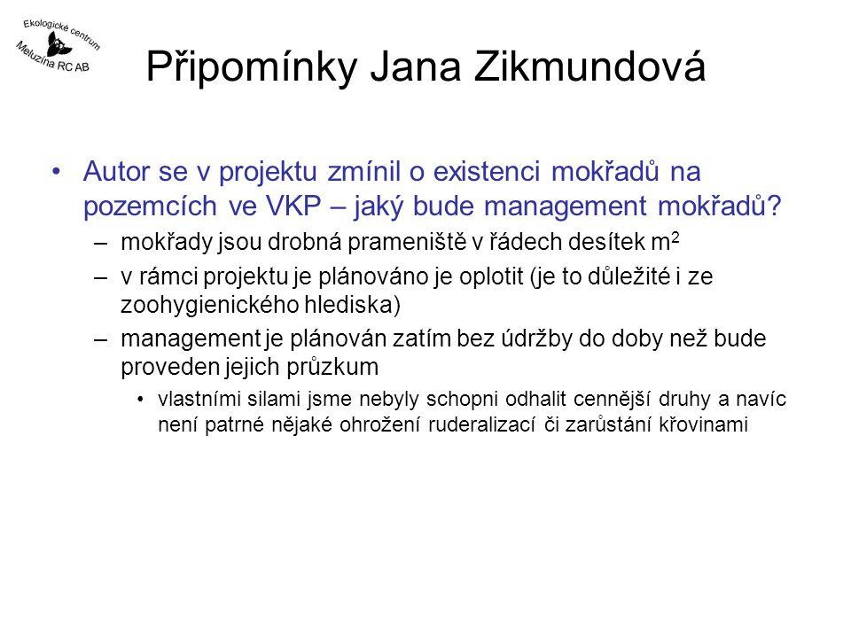 Připomínky Jana Zikmundová Autor se v projektu zmínil o existenci mokřadů na pozemcích ve VKP – jaký bude management mokřadů? –mokřady jsou drobná pra