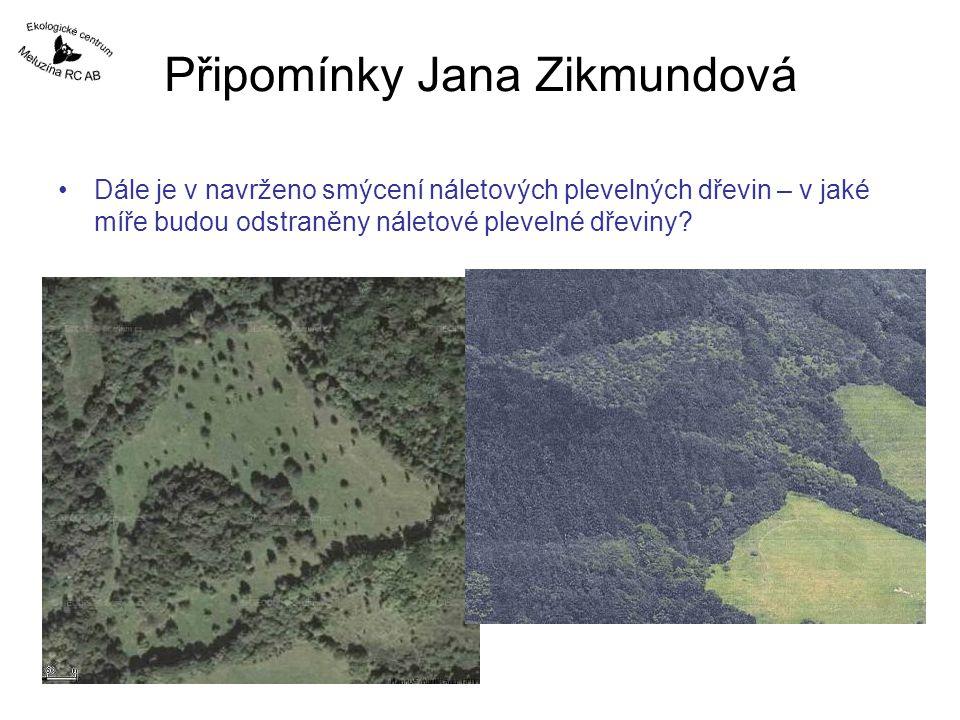 Připomínky Jana Zikmundová Dále je v navrženo smýcení náletových plevelných dřevin – v jaké míře budou odstraněny náletové plevelné dřeviny?