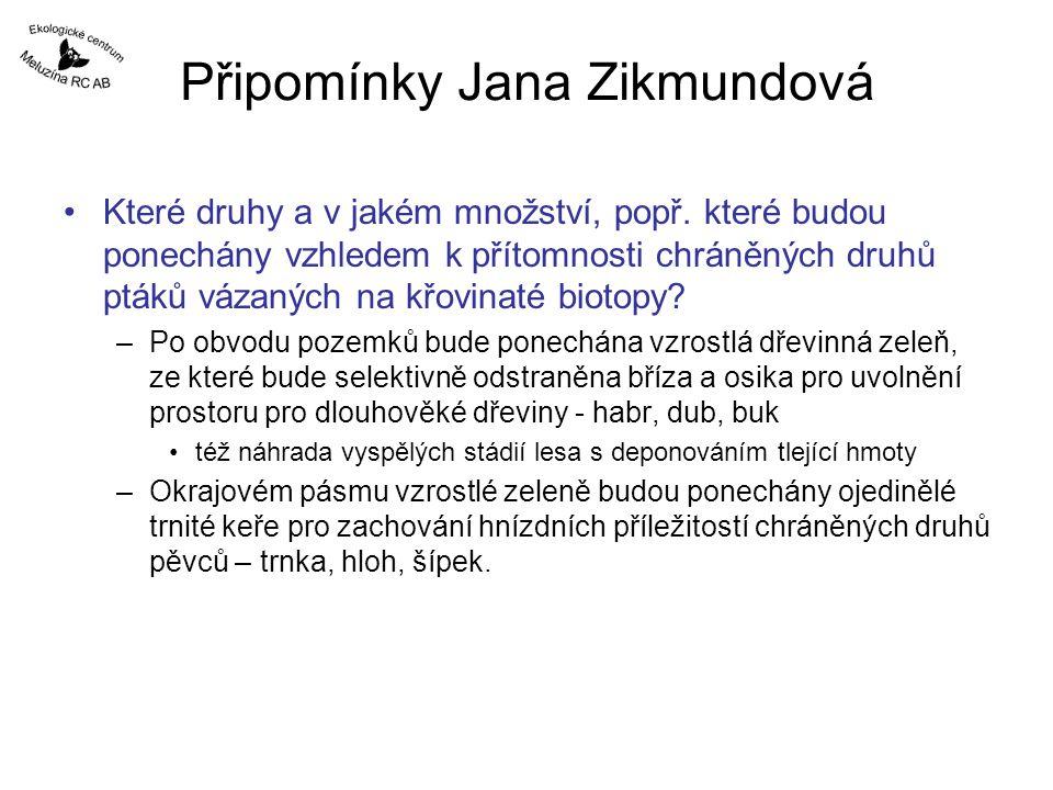 Připomínky Jana Zikmundová Které druhy a v jakém množství, popř. které budou ponechány vzhledem k přítomnosti chráněných druhů ptáků vázaných na křovi