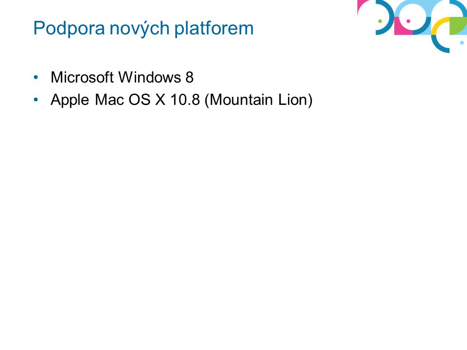 Podpora nových platforem Microsoft Windows 8 Apple Mac OS X 10.8 (Mountain Lion)