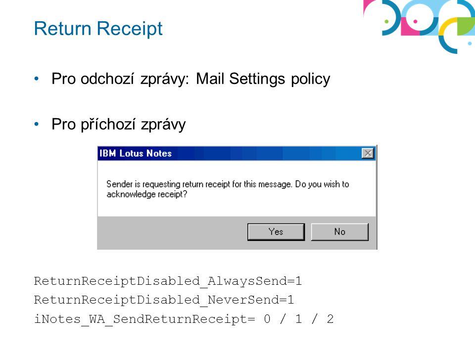 Return Receipt Pro odchozí zprávy: Mail Settings policy Pro příchozí zprávy ReturnReceiptDisabled_AlwaysSend=1 ReturnReceiptDisabled_NeverSend=1 iNotes_WA_SendReturnReceipt= 0 / 1 / 2