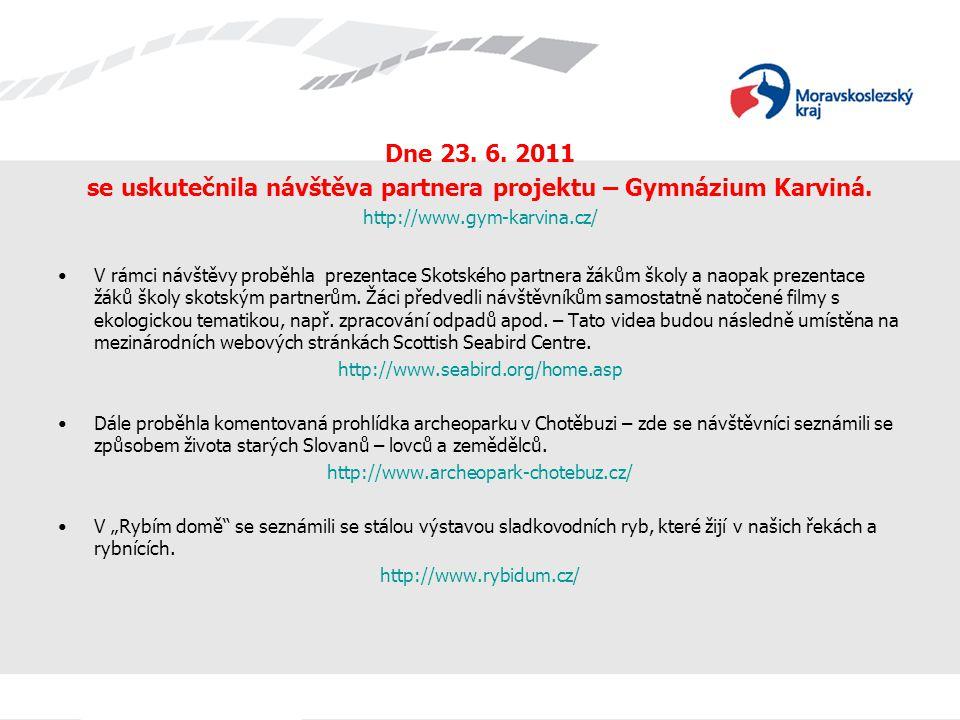 Dne 23.6. 2011 se uskutečnila návštěva partnera projektu – Gymnázium Karviná.