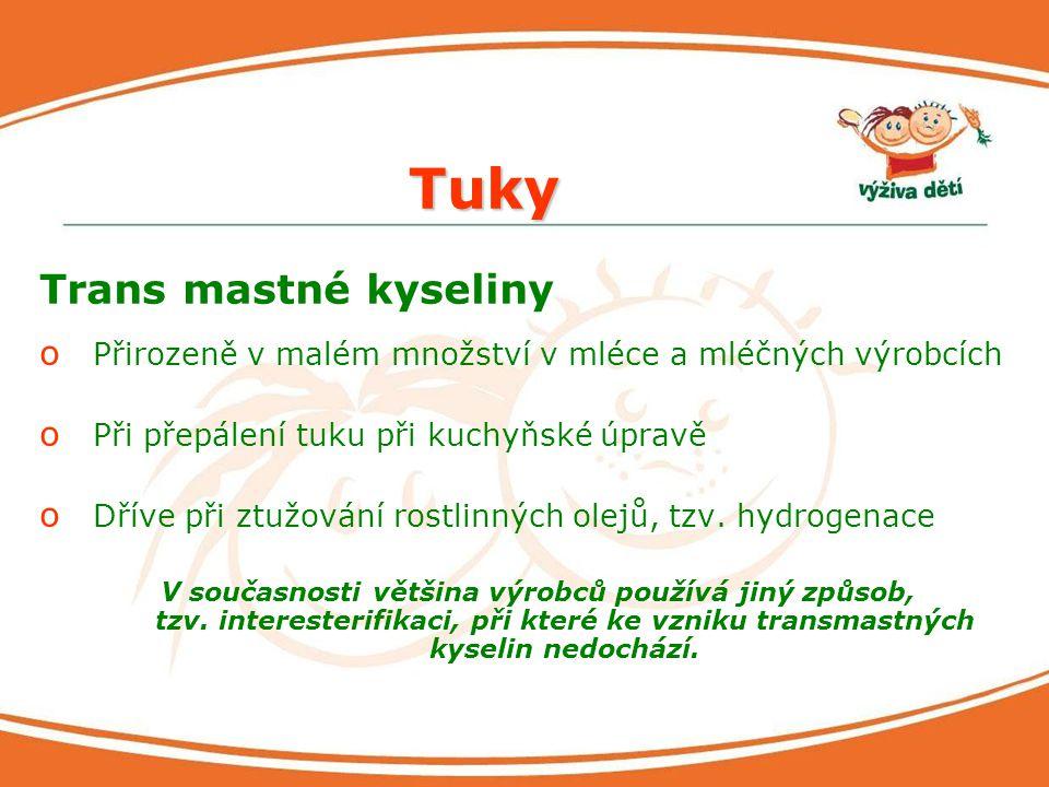Tuky Trans mastné kyseliny o Přirozeně v malém množství v mléce a mléčných výrobcích o Při přepálení tuku při kuchyňské úpravě o Dříve při ztužování r