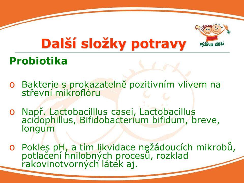 Další složky potravy Probiotika o Bakterie s prokazatelně pozitivním vlivem na střevní mikroflóru o Např. Lactobacilllus casei, Lactobacillus acidophi