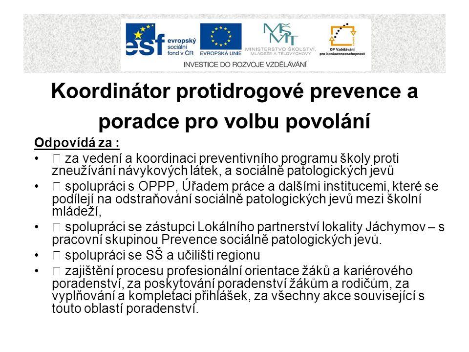 Koordinátor protidrogové prevence a poradce pro volbu povolání Odpovídá za :  za vedení a koordinaci preventivního programu školy proti zneužívání ná