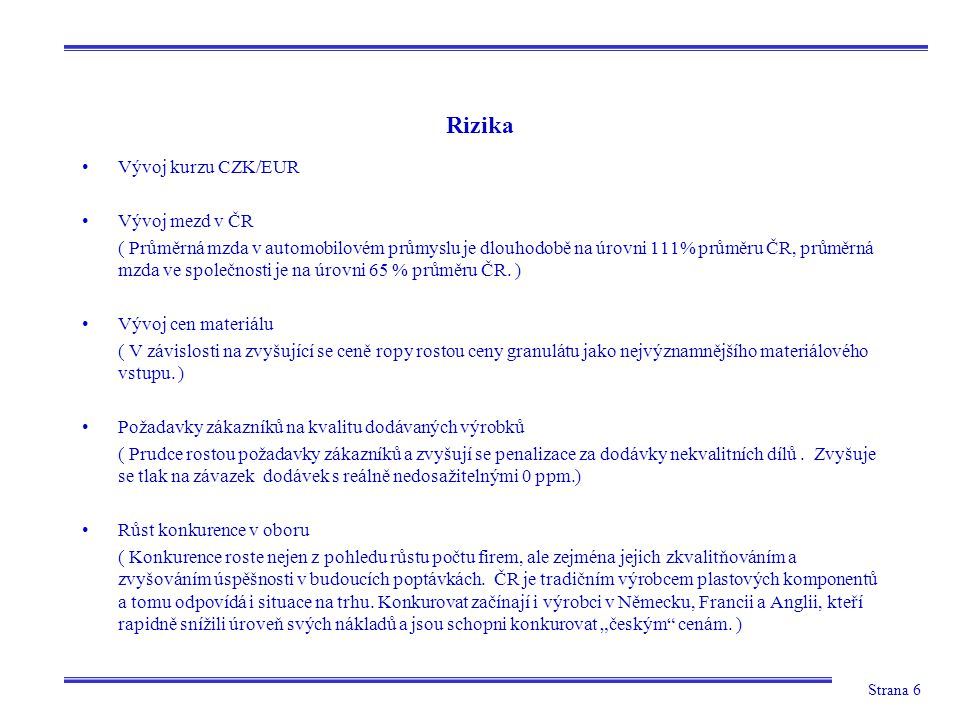 Strana 6 Rizika Vývoj kurzu CZK/EUR Vývoj mezd v ČR ( Průměrná mzda v automobilovém průmyslu je dlouhodobě na úrovni 111% průměru ČR, průměrná mzda ve