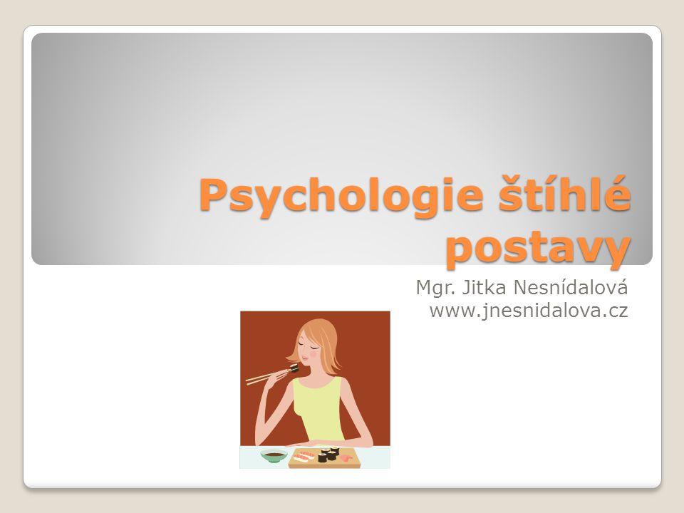 Psychologie štíhlé postavy Mgr. Jitka Nesnídalová www.jnesnidalova.cz