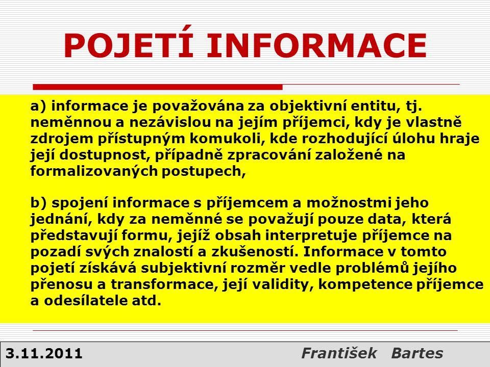 a) informace je považována za objektivní entitu, tj. neměnnou a nezávislou na jejím příjemci, kdy je vlastně zdrojem přístupným komukoli, kde rozhoduj