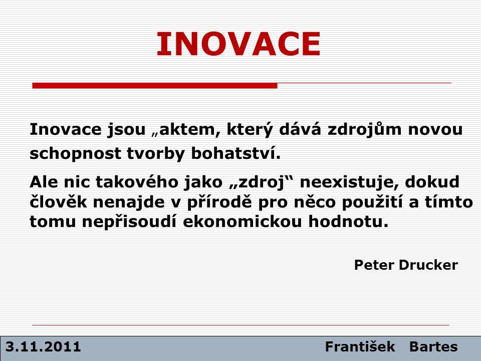 """INOVACE Inovace jsou """"aktem, který dává zdrojům novou schopnost tvorby bohatství. Ale nic takového jako """"zdroj"""" neexistuje, dokud člověk nenajde v pří"""