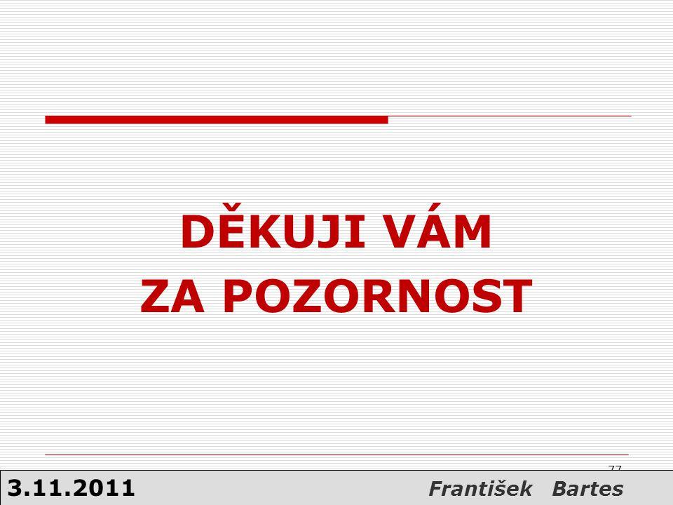 77 DĚKUJI VÁM ZA POZORNOST 3.11.2011 František Bartes