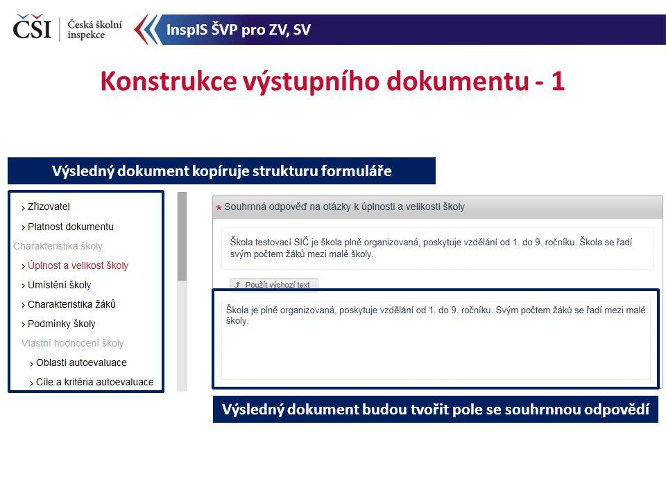 Konstrukce výstupního dokumentu - 1 Výsledný dokument budou tvořit pole se souhrnnou odpovědí Výsledný dokument kopíruje strukturu formuláře InspIS ŠV