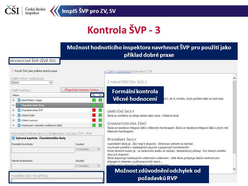 Kontrola ŠVP - 3 Formální kontrola Věcné hodnocení Možnost hodnotícího inspektora navrhnout ŠVP pro použití jako příklad dobré praxe Možnost zdůvodnění odchylek od požadavků RVP InspIS ŠVP pro ZV, SV
