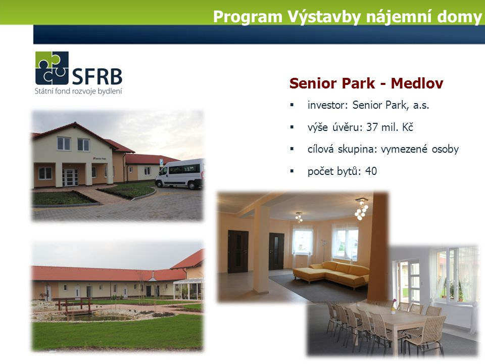 Senior Park - Medlov  investor: Senior Park, a.s.  výše úvěru: 37 mil. Kč  cílová skupina: vymezené osoby  počet bytů: 40 Program Výstavby nájemní