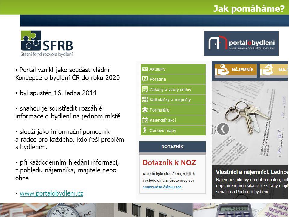 Jak pomáháme? Portál vznikl jako součást vládní Koncepce o bydlení ČR do roku 2020 byl spuštěn 16. ledna 2014 snahou je soustředit rozsáhlé informace