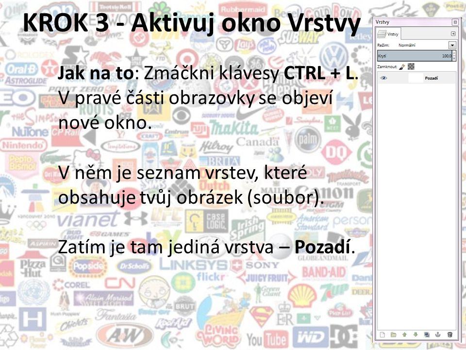 KROK 3 - Aktivuj okno Vrstvy Jak na to: Zmáčkni klávesy CTRL + L.