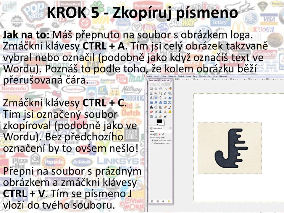 KROK 5 - Zkopíruj písmeno Jak na to: Máš přepnuto na soubor s obrázkem loga.