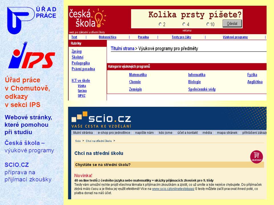 Úřad práce v Chomutově, odkazy v sekci IPS Webové stránky, které pomohou při studiu Česká škola – výukové programy SCIO.CZ příprava na přijímací zkouš