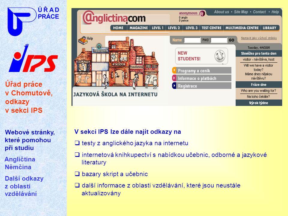 Úřad práce v Chomutově, odkazy v sekci IPS Webové stránky, které pomohou při studiu Angličtina Němčina Další odkazy z oblasti vzdělávání V sekci IPS l