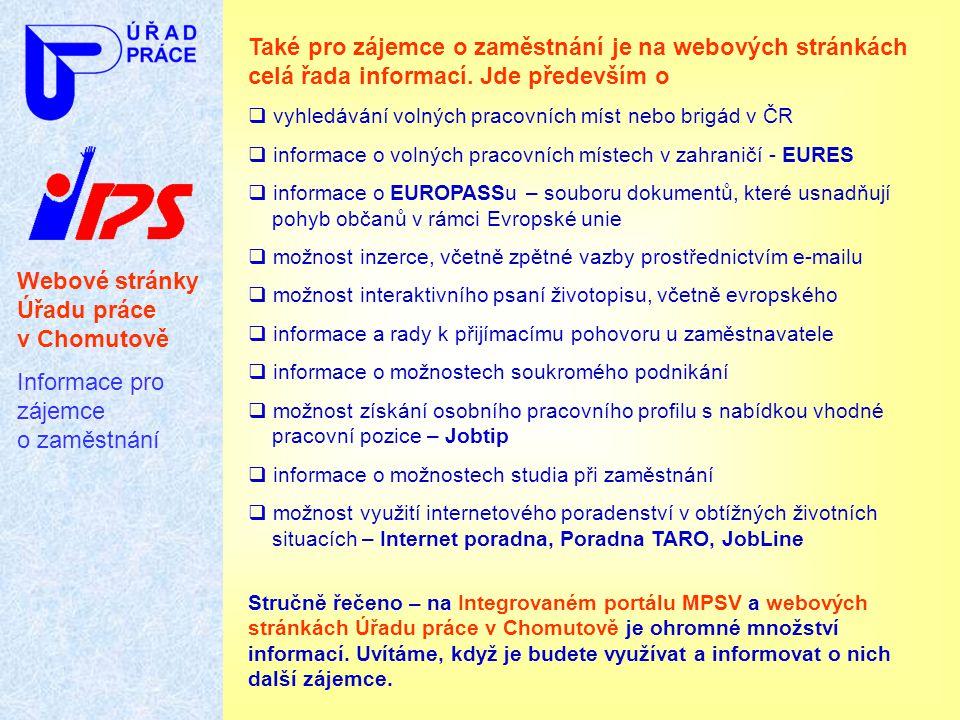 Webové stránky Úřadu práce v Chomutově Informace pro zájemce o zaměstnání Také pro zájemce o zaměstnání je na webových stránkách celá řada informací.