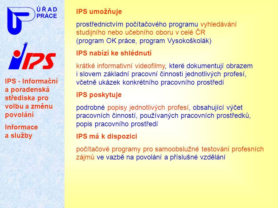 IPS - Informační a poradenská střediska pro volbu a změnu povolání Informace a služby IPS umožňuje prostřednictvím počítačového programu vyhledávání s