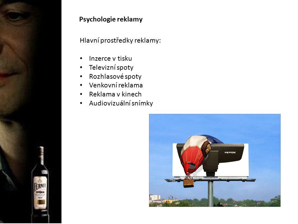 Psychologie reklamy Hlavní prostředky reklamy: Inzerce v tisku Televizní spoty Rozhlasové spoty Venkovní reklama Reklama v kinech Audiovizuální snímky