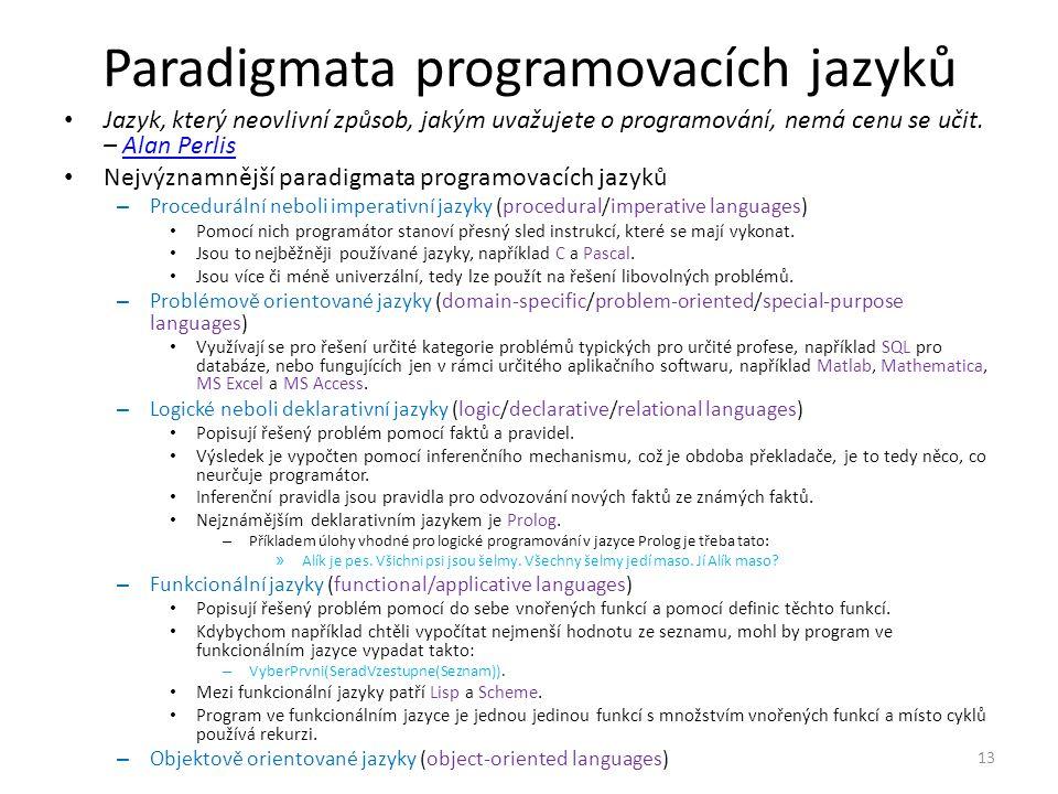 Paradigmata programovacích jazyků Jazyk, který neovlivní způsob, jakým uvažujete o programování, nemá cenu se učit.