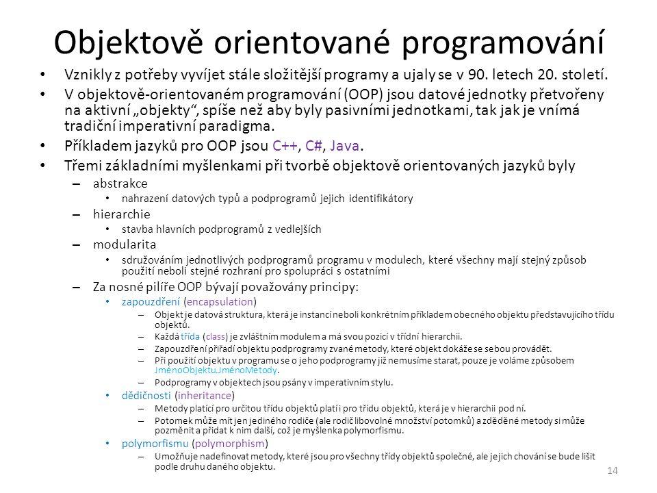 Objektově orientované programování Vznikly z potřeby vyvíjet stále složitější programy a ujaly se v 90.
