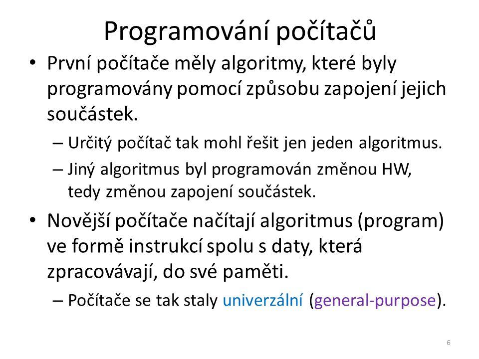 Programování počítačů První počítače měly algoritmy, které byly programovány pomocí způsobu zapojení jejich součástek.