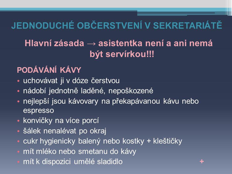 JEDNODUCHÉ OBČERSTVENÍ V SEKRETARIÁTĚ Hlavní zásada → asistentka není a ani nemá být servírkou!!.